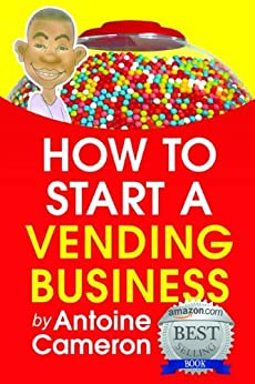 HOW TO START A VENDING BUSINESS (English Edition) par [CAMERON, ANTOINE]