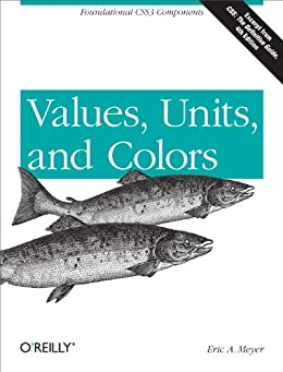 Values, Units, and Colors by [Meyer, Eric A.]