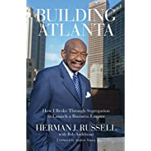 Building Atlanta: How I Broke Through Segregation to Launch a Business Empire by Herman J. Russell (2014-04-01)