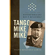 Tango Mike Mike: The Story of Master Sergeant Roy P. Benavidez (English Edition)
