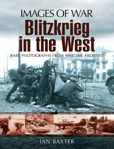 Blitzkrieg in the West: Images of War por Ian Baxter