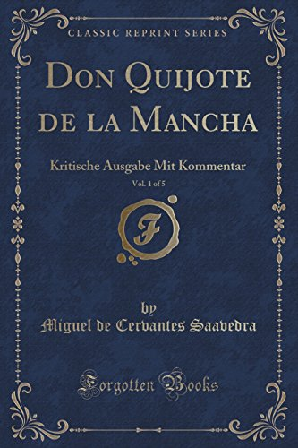Don Quijote de la Mancha, Vol. 1 of 5: Kritische Ausgabe Mit Kommentar (Classic Reprint) por Miguel de Cervantes Saavedra