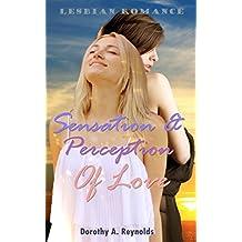 Lesbian Romance: Sensation & Perception of Love (First Time Lesbian Taboo Seduction New Adult Forbidden Romance) (Lesbian Contemporary Bisexual Inspirational FF Short Stories Book 1) (English Edition)