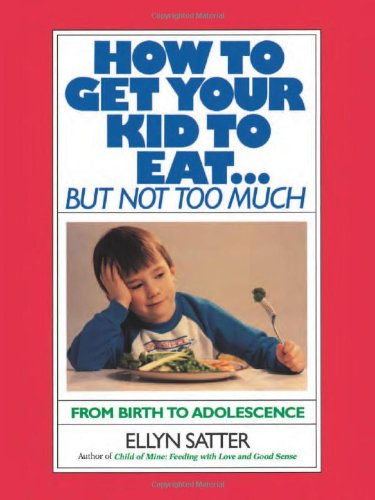 How to Get Your Kid to Eat: But Not Too Much por Ellyn Satter