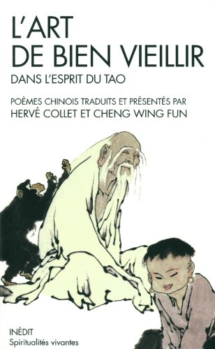 L'Art de bien vieillir dans l'esprit du tao: Poèmes chinois traduits et présentés par Hervé Collet et Cheng Wing Fun par