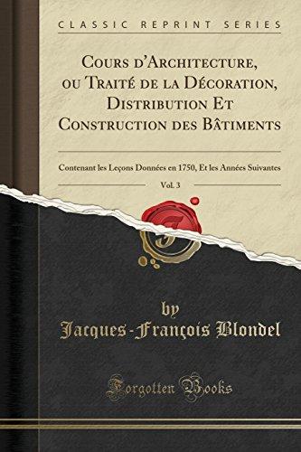 Cours D'Architecture, Ou Trait' de la D'Coration, Distribution Et Construction Des Batiments, Vol. 3: Contenant Les Lecons Donn'es En 1750, Et Les Ann'es Suivantes (Classic Reprint)