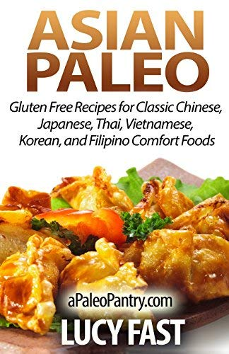 [Asian Paleo: Gluten Free Recipes for Classic Chinese, Japanese, Thai, Vietnamese, Korean, and Filipino Comfort Foods (Paleo Diet Solution Series)] [By: Fast, Lucy] [August, 2014] - Gluten Food Free Fast