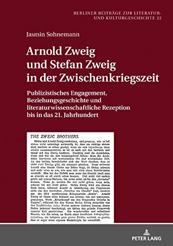 Arnold Zweig und Stefan Zweig in der Zwischenkriegszeit: Publizistisches Engagement, Beziehungsgeschichte und literaturwissenschaftliche Rezeption bis ... zur Literatur- und Kulturgeschichte 22)
