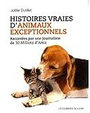 Histoires vraies d'animaux exceptionnels : Racontées par une journaliste de 30 Millions d'Amis