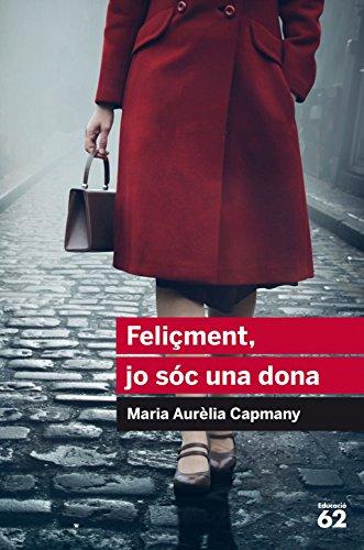 Resultat d'imatges de Maria Aurèlia Capmany, Feliçment, jo soc una dona