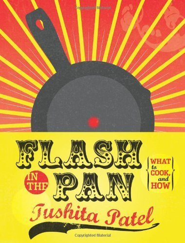 Flash in the Pan: What to cook, and how by Tushita Patel (2009) Paperback