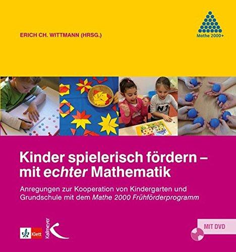 Kinder spielerisch fördern – mit echter Mathematik: Anregungen zur Zusammenarbeit von Kindergarten und Grundschule mit dem Mathe 2000 Frühförderprogramm