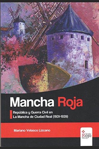 MANCHA ROJA: República y Guerra Civil en La Mancha de Ciudad Real (1931-1939) por Mariano Velasco Lizcano