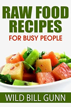 Raw food recipes for busy people ebook wild bill gunn amazon enter your mobile number or email address below and well send you a link to download the free kindle app then you can start reading kindle books on your forumfinder Image collections