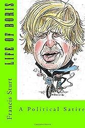 Life of Boris: A Political Satire by Francis R Sturt BSc (2015-05-11)