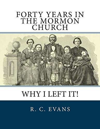 Forty Years in the Mormon Church: Why I Left It! (English Edition) por R. C Evans