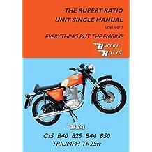 The Rupert Ratio Unit Single Manual: Volume 2: Everything but the Engine BSA C15, B40, B25, B44, B50, Triumph TR25W by Rupert Ratio (2014-04-04)