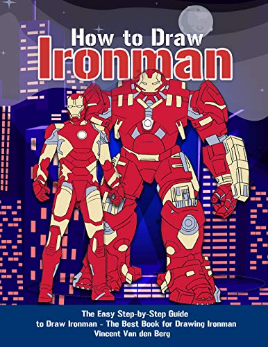 How to Draw Ironman: The Easy Step-by-Step Guide to Draw Ironman – The Best Book for Drawing Ironman (English Edition)
