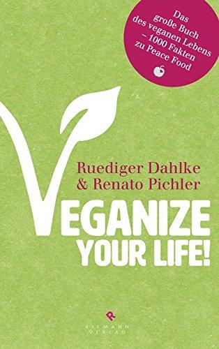 Veganize your life!: Das große Buch des veganen Lebens – 1000 Fakten zu Peace Food