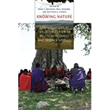Knowing Nature: Conversations At The Intersection Of Political Ecology And Science Studies