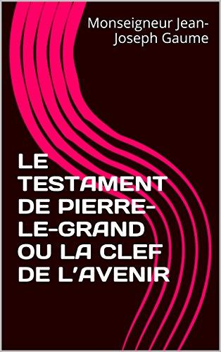 Téléchargement LE TESTAMENT DE PIERRE-LE-GRAND OU LA CLEF DE L'AVENIR pdf