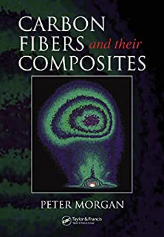 Carbon Fibers and Their Composites (Materials Engineering) de [Morgan, Peter]