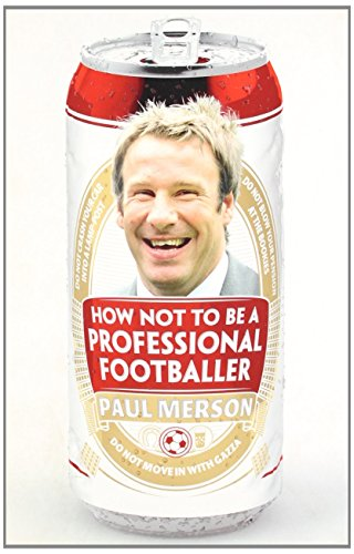 How Not to Be a Professional Footballer by Paul Merson (3-Jan-2012) Paperback