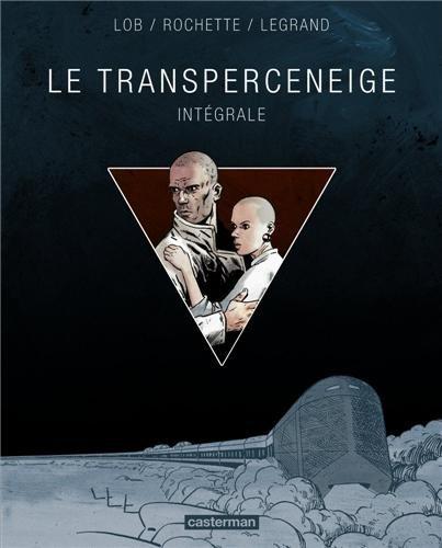 Transperceneige : Intégrale par Jean-Marc Rochette, Jacques Lob, Benjamin Legrand