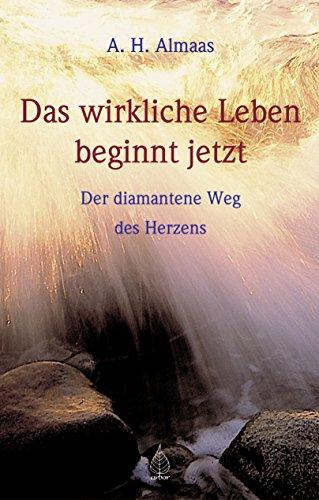 Das wirkliche Leben beginnt jetzt: Der diamantene Weg des Herzens -