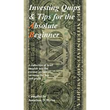Investing Quips & Tips for the Absolute Beginner: A collection of brief insights into the curious pursuit of investing for fun and profit (English Edition)