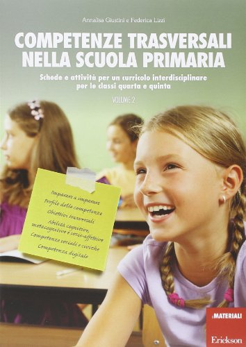 Competenze trasversali nella scuola primaria. Schede e attività per un curricolo interdisciplinare per le classi quarta e quinta: 2