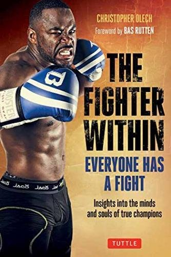 Fighter Within: Everyone Has A Fight-Insights into the Minds and Souls of True Champions por Christopher Olech