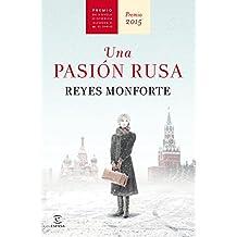 Una pasión rusa: Premio de Novela Histórica Alfonso X El Sabio 2015 (Narrativa / Ficcion (espasa))