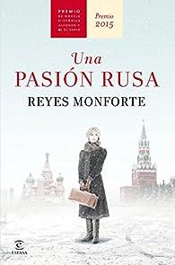 Una pasión rusa par Reyes Monforte