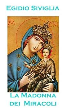 La Madonna dei miracoli (Le nostre devozioni Vol. 1) di [Siviglia, Egidio]