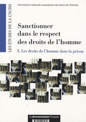 Sanctionner dans le respect des droits de l'homme. I Les droits de l'homme dans la prison par Commission nationale consultative des Droits de l'homme (CNCDH)