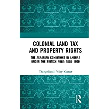 Colonial Land Tax and Property Rights: The Agrarian Conditions in Andhra under the British Rule: 1858-1900