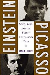 Einstein, Picasso: Space, Time, and the Beauty That Causes Havoc by Arthur J. Miller (2002-03-07)