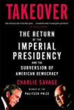 Takeover: The Return of the Imperial Presidency