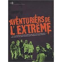 Aventuriers de l'extrême : Ces héros d'aujourd'hui qui ont osé se confronter aux milieux les plus hostiles pour dépasser leurs limites