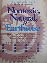 Nontoxic, Natural and Earthwise: How to Protect Yourself and Your Family from Harmful Products and Live in Harmony With the Earth