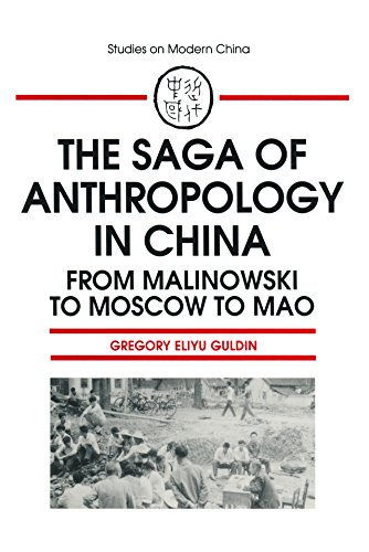 The Saga of Anthropology in China: From Malinowski to Moscow to Mao: From Malinowski to Moscow to Mao (Studies on Modern China)