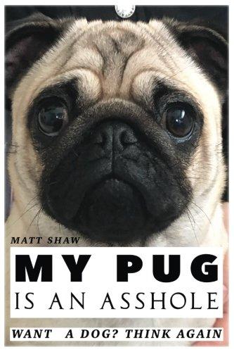 My Pug is an Asshole