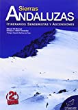 Sierras Andaluzas.: Itinerarios senderistas y ascensiones (Serie Guías)
