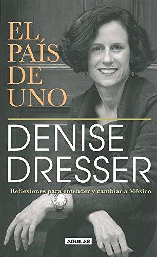El país de uno / Our Country: Reflexiones para entender y cambiar a México / Reflections on understanding and changing Mexico