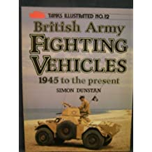 British Army Fighting Vehicles, 1945 to the Present by Simon Dunstan (1984-09-07)