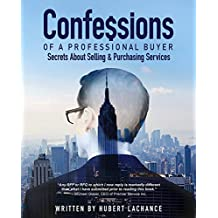 Confessions of a Professional Buyer: The Secrets About Selling and Purchasing Services (English Edition)