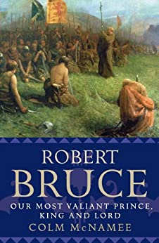 Robert Bruce: Our Most Valiant Prince, King and Lord (English Edition) de [McNamee, Colm]