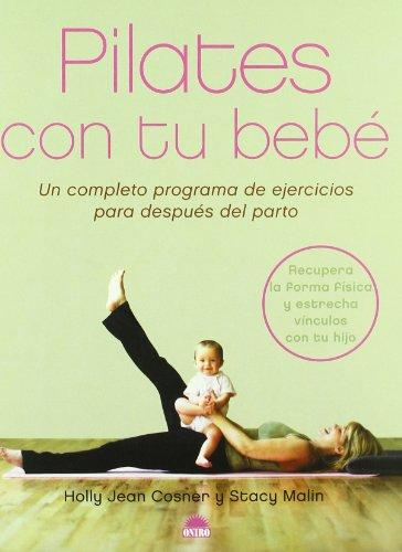 Pilates con tu bebe/ Pilates with your Baby: Un Completeo Programa De Ejercicios Para Despues Del Parto por Holly Jean Cosner