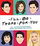 I'll Be There For You: Life – according to Friends' Rachel, Phoebe, Joey, Chandler, Ross & Monica